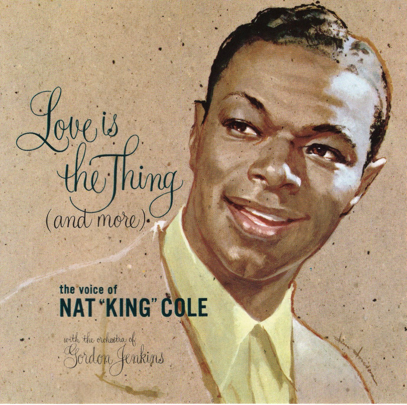 """Love is the Thing (and more)"" Nat King Cole"