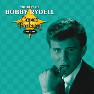 """Bobby Rydell The Best of Bobby Rydell: Cameo Parkway 1959-1964"" Bobby Rydell"