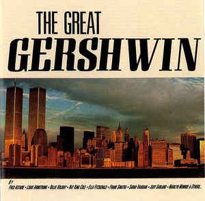 """The Great Gershwin"" Al Jolson, Billie Holiday, Ella Fitzgerald, Frank Sinatra, Louis Armstrong, Nat King Cole, Sarah Vaughan"