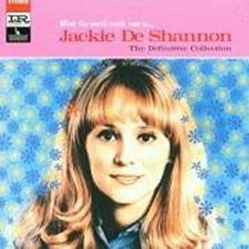 """What The World Needs Now Is ... Jackie DeShannon - The Definitive Collection"" Jackie De Shannon"