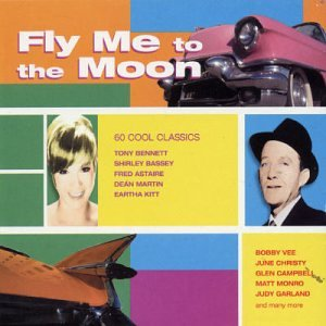 """Fly Me To The Moon [Disc 2]"" Bobby Darin, Bobby Vee, Lena Horne, Louis Armstrong, Nat King Cole, Nina Simone, Tony Bennett"