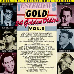 """Yesterday Gold Vol.5"" Bobby Vee, Connie Francis, Dion, Dion & The Belmonts, Elvis Presley, Jerry Lee Lewis, Johnny Cash, Johnny Tillotson, Neil Sedaka, Ray Charles, Sam Cooke, The Drifters, The Everly Brothers, The Platters"