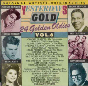 """Yesterday Gold Vol.6"" Bobby Darin, Brenda Lee, Connie Francis, Dion & The Belmonts, Frankie Avalon, Jerry Lee Lewis, Johnnie Ray, Little Richard, Paul Anka, Ricky Nelson, Roy Orbison, Sam Cooke, The Drifters, The Everly Brothers, The Platters"