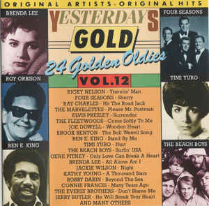 """Yesterday Gold Vol.12  - 24 Golden Oldies"" Ben E. King, Bobby Darin, Brenda Lee, Connie Francis, Dion & The Belmonts, Elvis Presley, Jackie Wilson, Johnny Burnette, Paul Anka, Ray Charles, Ricky Nelson, Roy Orbison, The Everly Brothers, The Fleetwoods, The Four Seasons, The Shirelles"